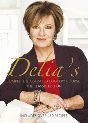Delia's Complete Illustrated Cookery Course by Delia Smith