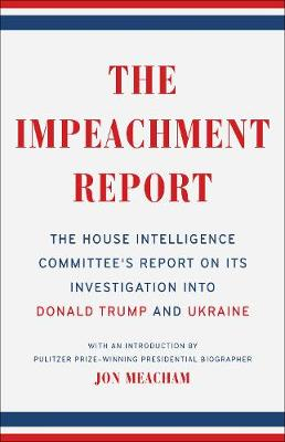 The Impeachment Report: The House Intelligence Committee's Report on Its Investigation into Donald Trump and Ukraine by House Intelligence Committee
