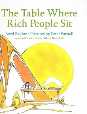The Table Where Rich People Sit by Byrd Baylor