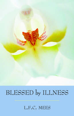 Blessed by Illness by L. F. C. Mees