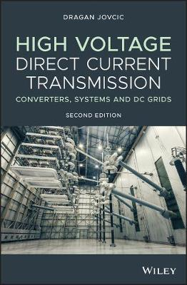 High Voltage Direct Current Transmission: Converters, Systems and DC Grids by Dragan Jovcic