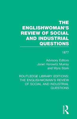 The Englishwoman's Review of Social and Industrial Questions: 1877 by Janet Horowitz Murray
