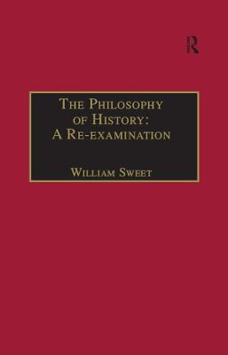 Philosophy of History: A Re-Examination by William Sweet