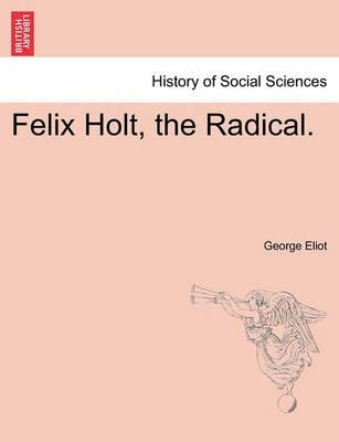 Felix Holt, the Radical. by George Eliot