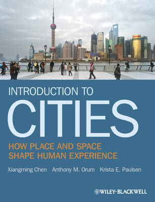 Introduction to Cities - How Place and Space Shape Human Experience by Xiangming Chen