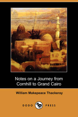 Notes on a Journey from Cornhill to Grand Cairo (Dodo Press) by William Makepeace Thackeray