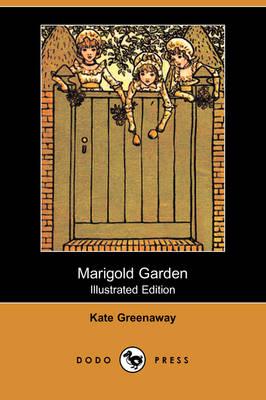 Marigold Garden (Illustrated Edition) (Dodo Press) by Kate Greenaway