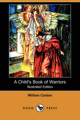 Child's Book of Warriors (Illustrated Edition) (Dodo Press) by William Canton