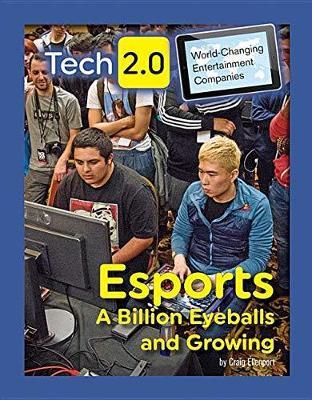 Tech 2.0 World-Changing Entertainment Companies: Esports A Billion Eyeballs and Growing by Craig Ellenport