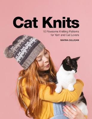 Cat Knits: 16 pawsome knitting patterns for yarn and cat lovers by Marna Gilligan