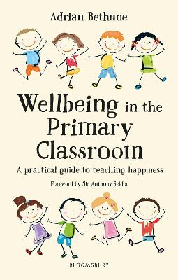 Wellbeing in the Primary Classroom by Adrian Bethune