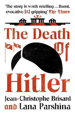 The Death of Hitler: The Final Word on the Ultimate Cold Case: The Search for Hitler's Body book