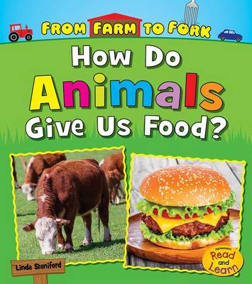 How Do Animals Give Us Food? by Linda Staniford