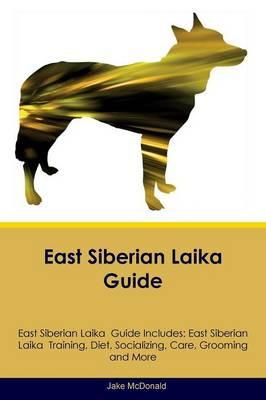 East Siberian Laika Guide East Siberian Laika Guide Includes: East Siberian Laika Training, Diet, Socializing, Care, Grooming, Breeding and More by Jake McDonald