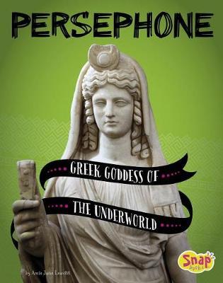 Persephone Greek Goddess of the Underworld: Greek Goddess of the Underworld book