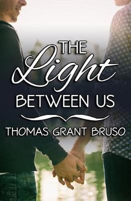 The Light Between Us by Thomas Grant Bruso