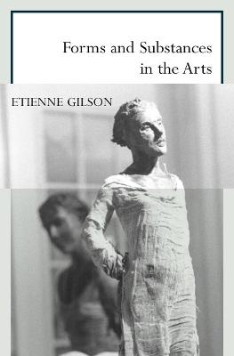 Forms and Substances in the Arts by Etienne Gilson