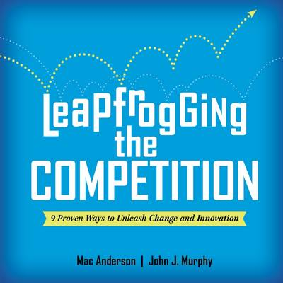 Leapfrogging the Competition by Mac Anderson