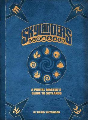 Skylanders: A Portal Master's Guide to Skylands by Barry Hutchison