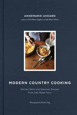 Modern Country Cooking: Kitchen Skills and Seasonal Recipes from Salt Water Farm book