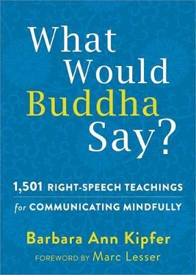 What Would Buddha Say? by Barbara Ann Kipfer