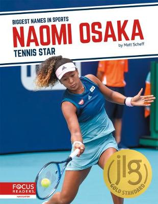 Biggest Names in Sports: Naomi Osaka: Tennis Star by Matt Scheff