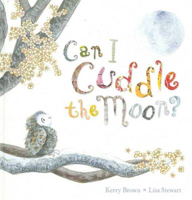 Can I Cuddle the Moon by Kerry Brown