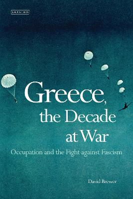Greece, the Decade of War by David Brewer