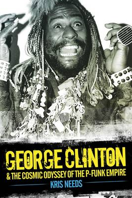 George Clinton and the Cosmic Odyssey of the P-Funk Empire book