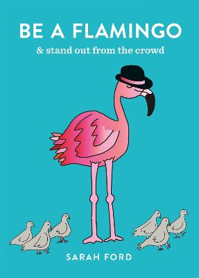 Be a Flamingo by Sarah Ford