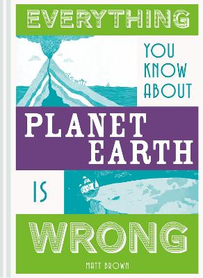Everything You Know About Planet Earth is Wrong by Matt Brown