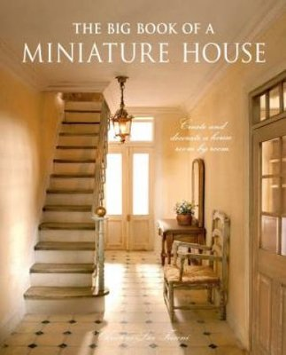 The Big Book of a Miniature House: Create and Decorate a House, Room by Room by Christine-Lea Frisoni