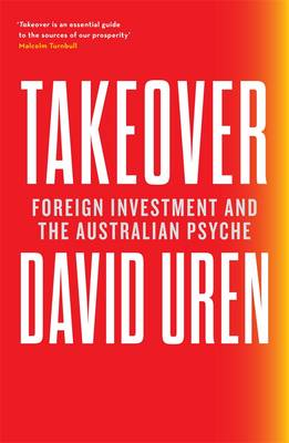 Takeover: Foreign Investment And The Australian Psyche by David Uren