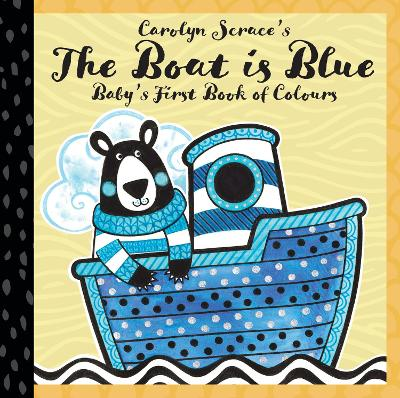 The Boat is Blue: Baby's First Book of Colours by Carolyn Scrace