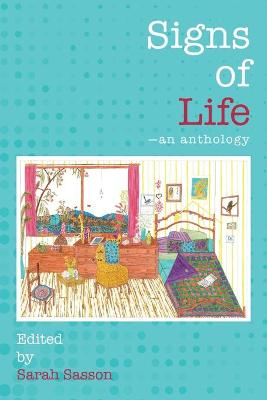 Signs of Life: An anthology by Sarah Sasson