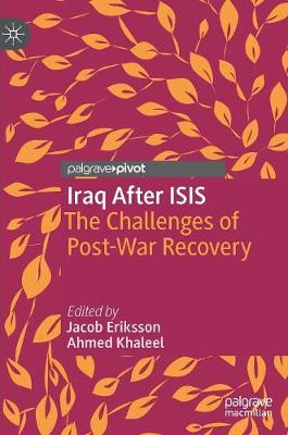 Iraq After ISIS: The Challenges of Post-War Recovery by Jacob Eriksson