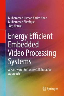 Energy Efficient Embedded Video Processing Systems by Muhammad Usman Karim Khan