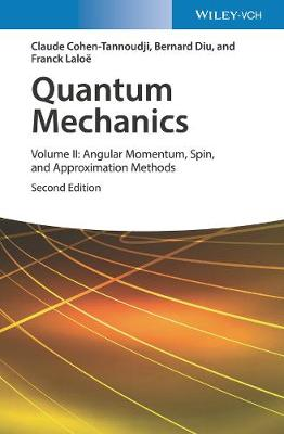Quantum Mechanics, Volume 2: Angular Momentum, Spin, and Approximation Methods by Claude Cohen-Tannoudji