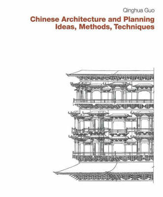 Chinese Architecture and Planning: Ideas, Methods, Techniques by Qinghua Guo