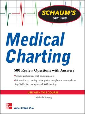 Schaum's Outline of Medical Charting by Jim Keogh