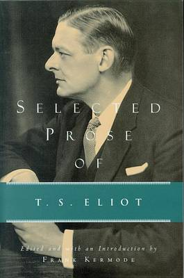 Selected Prose of T.S. Eliot by Professor T S Eliot