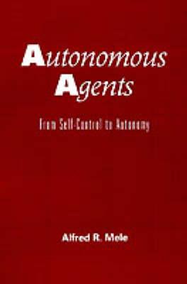 Autonomous Agents by Alfred R. Mele