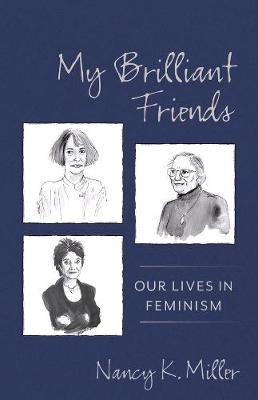 My Brilliant Friends: Our Lives in Feminism by Nancy K. Miller
