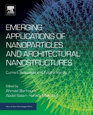 Emerging Applications of Nanoparticles and Architectural Nanostructures by Abdel Salam Hamdy Makhlouf