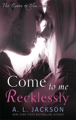 Come to Me Recklessly by A. L. Jackson