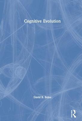 Cognitive Evolution by David B. Boles