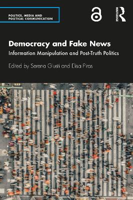 Democracy and Fake News: Information Manipulation and Post-Truth Politics book