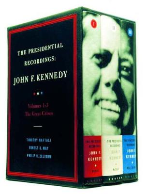 The Presidential Recordings: v. 1-3: John F. Kennedy - The Great Crises by Philip Zelikow