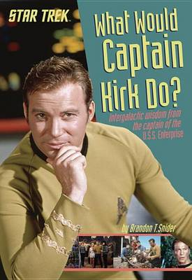 What Would Captain Kirk Do? by Brandon T Snider