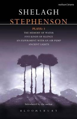 """Stephenson Plays: v. 1: """"A Memory of  Water"""", """" Five Kinds of Silence"""", """"An Experiment with an Air Pump"""",  """"Ancient Lights"""" by Shelagh Stephenson"""